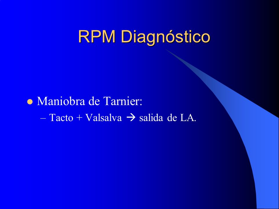 RPM Diagnóstico Maniobra de Tarnier: Tacto + Valsalva  salida de LA.