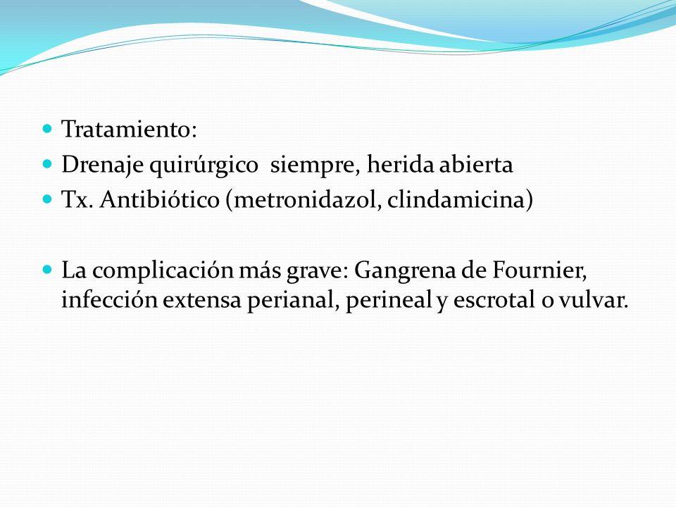 Tratamiento: Drenaje quirúrgico siempre, herida abierta. Tx. Antibiótico (metronidazol, clindamicina)