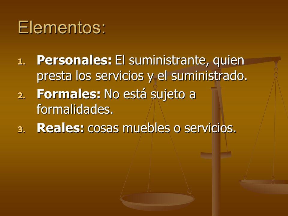 Elementos: Personales: El suministrante, quien presta los servicios y el suministrado. Formales: No está sujeto a formalidades.