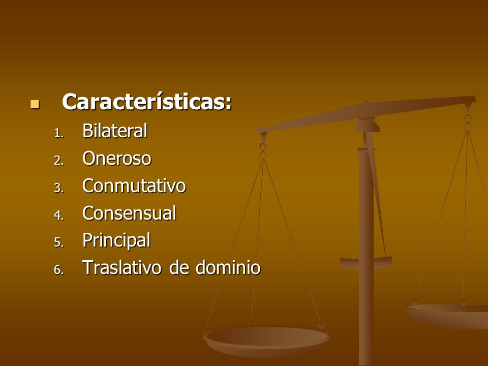 Características: Bilateral Oneroso Conmutativo Consensual Principal