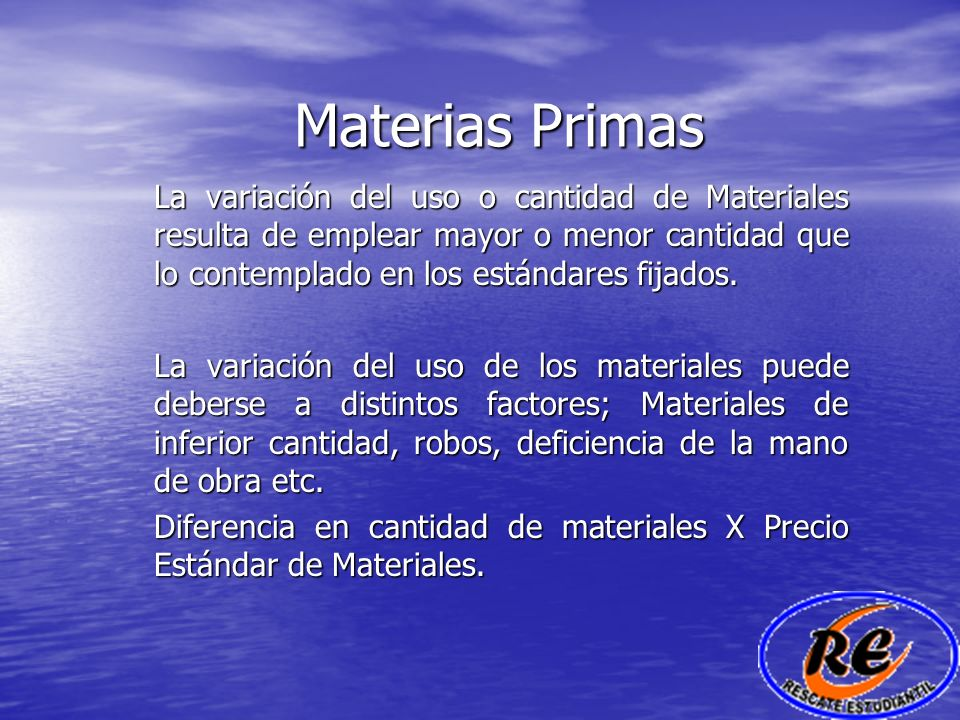 Materias Primas La variación del uso o cantidad de Materiales resulta de emplear mayor o menor cantidad que lo contemplado en los estándares fijados.