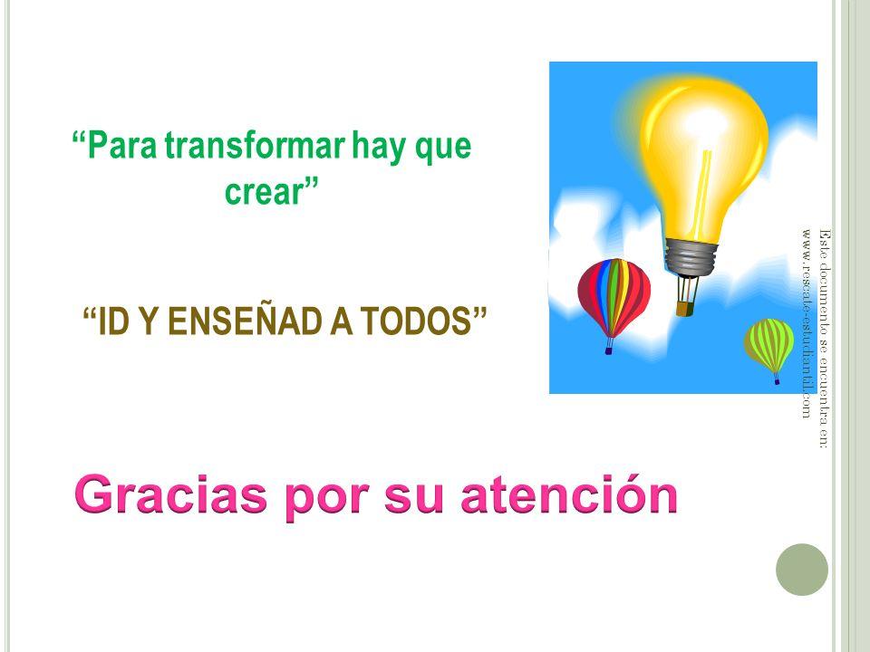 Para transformar hay que crear Gracias por su atención