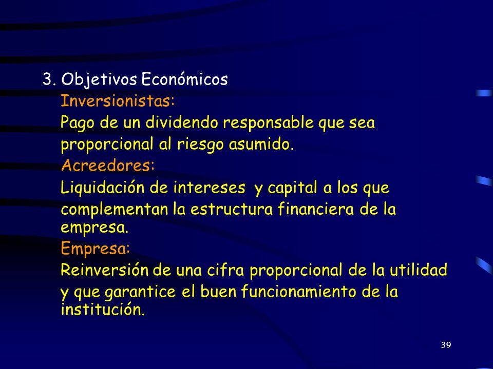 3. Objetivos Económicos Inversionistas: Pago de un dividendo responsable que sea. proporcional al riesgo asumido.