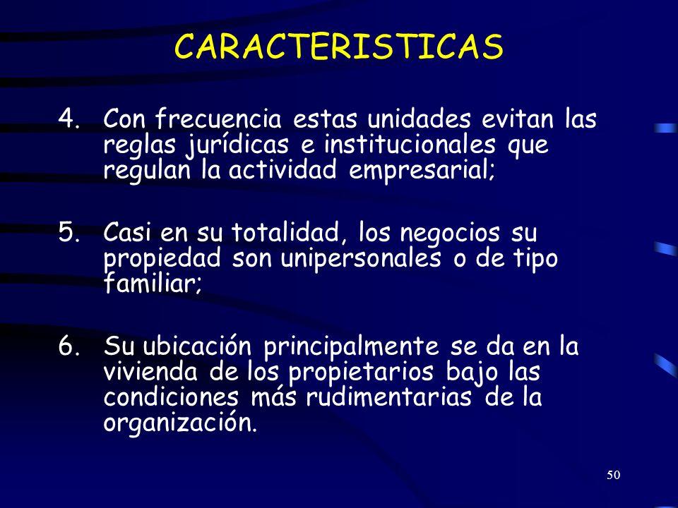 CARACTERISTICAS Con frecuencia estas unidades evitan las reglas jurídicas e institucionales que regulan la actividad empresarial;