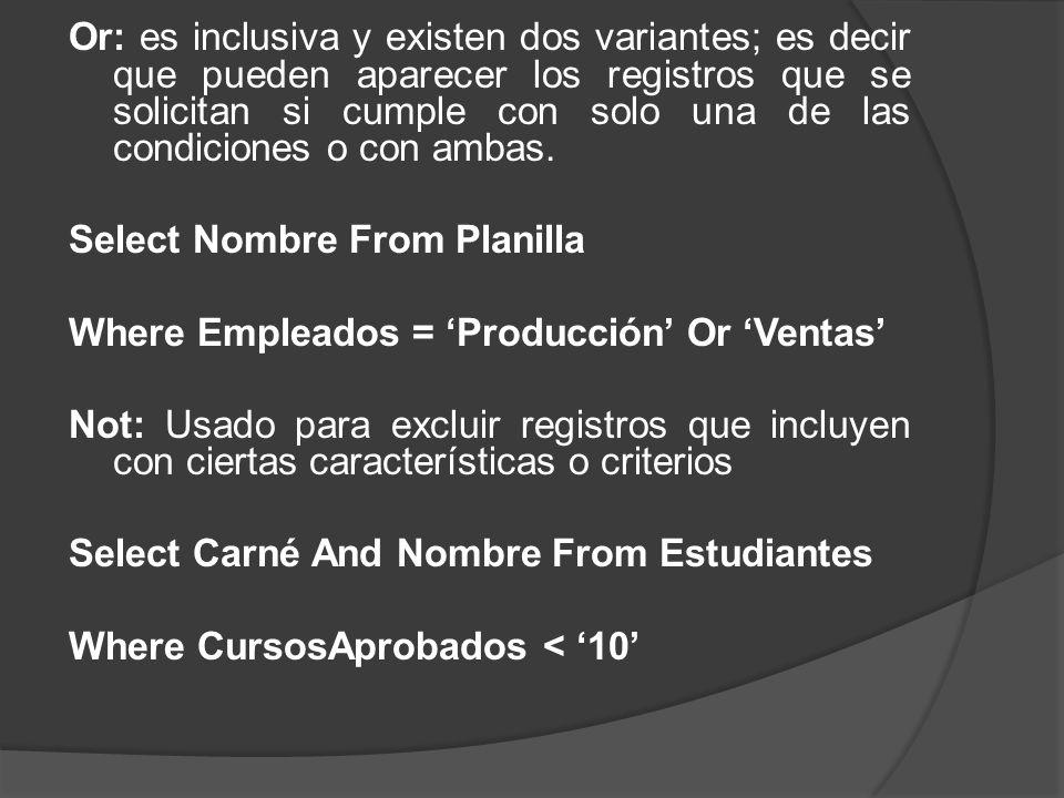 Or: es inclusiva y existen dos variantes; es decir que pueden aparecer los registros que se solicitan si cumple con solo una de las condiciones o con ambas.