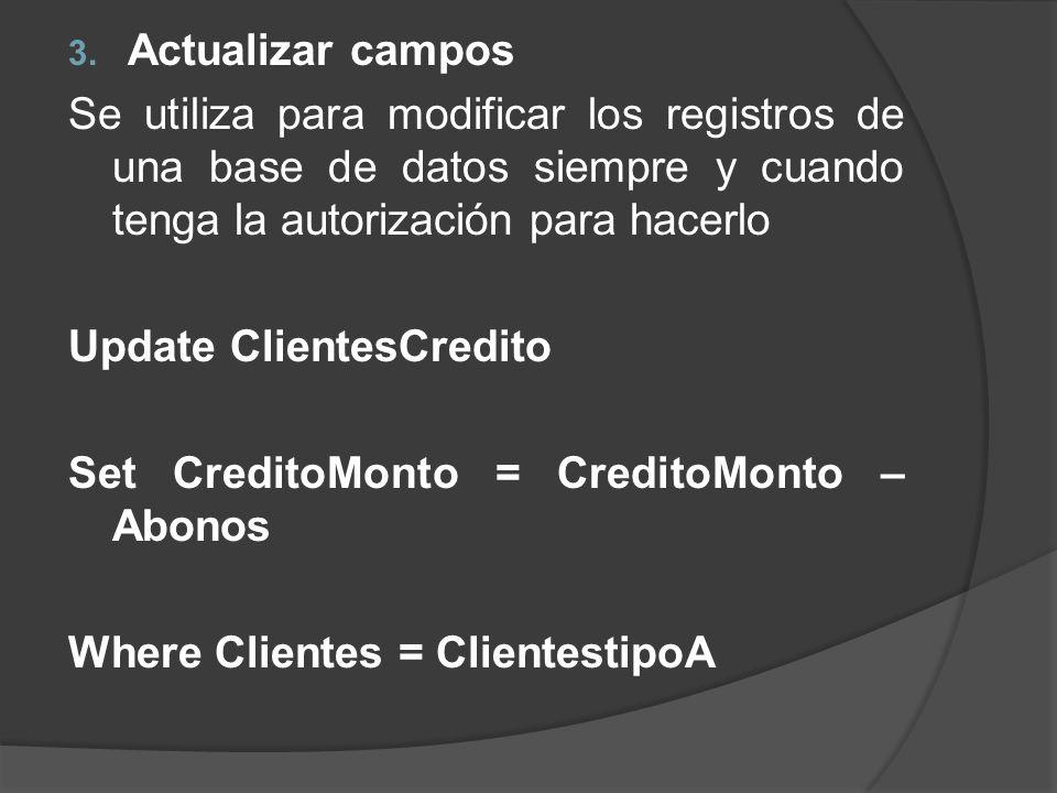 Actualizar campos Se utiliza para modificar los registros de una base de datos siempre y cuando tenga la autorización para hacerlo.