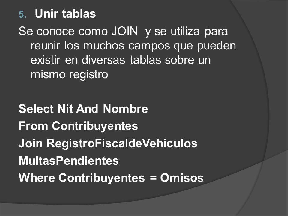 Unir tablas Se conoce como JOIN y se utiliza para reunir los muchos campos que pueden existir en diversas tablas sobre un mismo registro.
