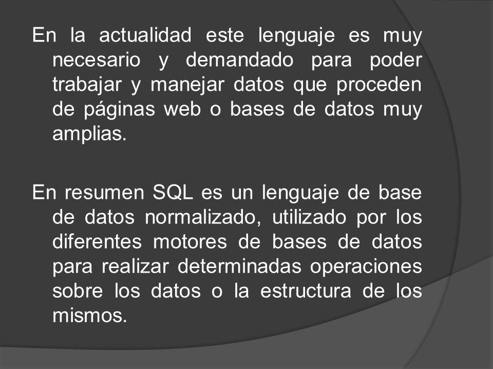 En la actualidad este lenguaje es muy necesario y demandado para poder trabajar y manejar datos que proceden de páginas web o bases de datos muy amplias.