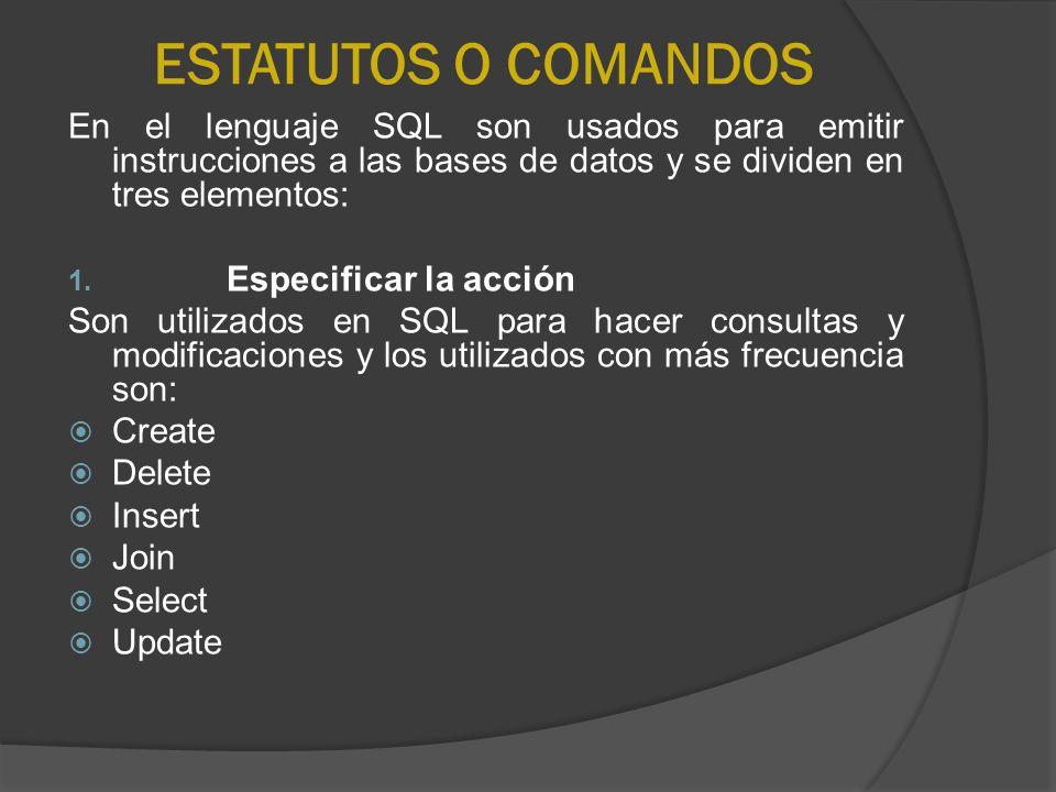ESTATUTOS O COMANDOS En el lenguaje SQL son usados para emitir instrucciones a las bases de datos y se dividen en tres elementos: