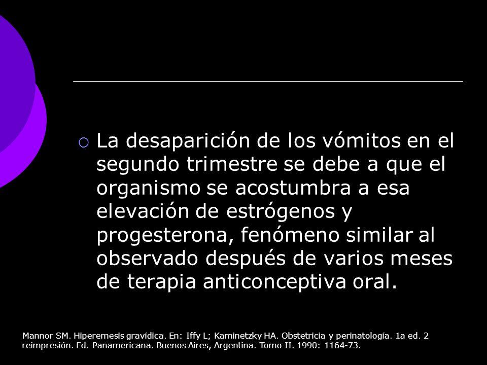 La desaparición de los vómitos en el segundo trimestre se debe a que el organismo se acostumbra a esa elevación de estrógenos y progesterona, fenómeno similar al observado después de varios meses de terapia anticonceptiva oral.