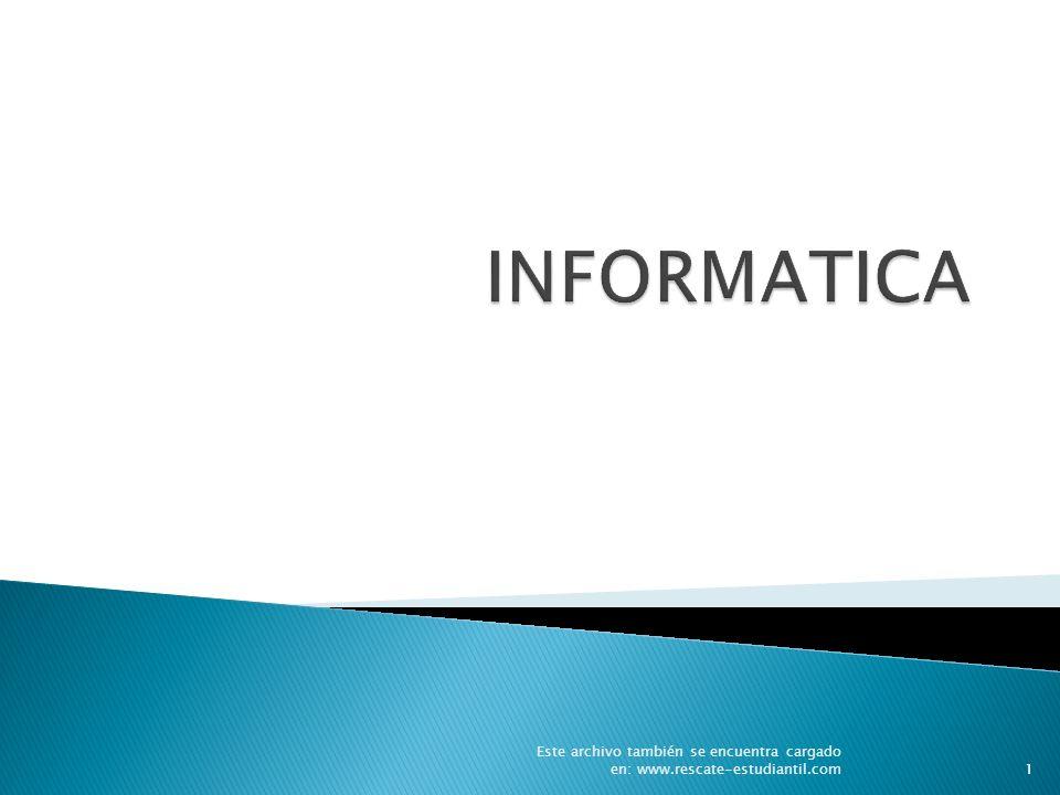 INFORMATICA Este archivo también se encuentra cargado en: www.rescate-estudiantil.com
