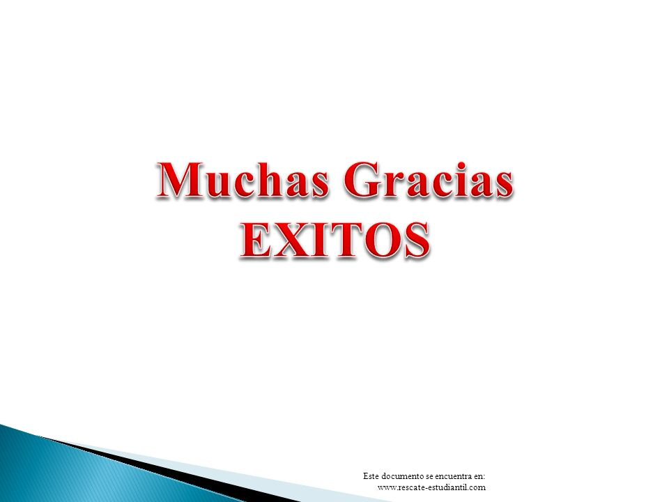 Muchas Gracias EXITOS Este documento se encuentra en: www.rescate-estudiantil.com