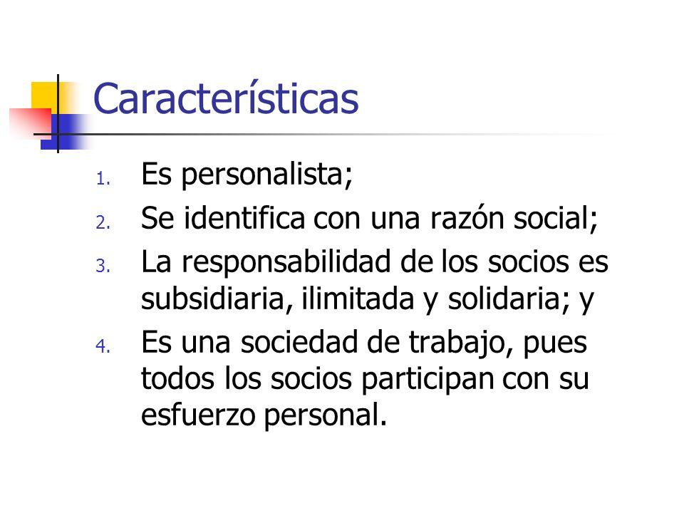 Características Es personalista; Se identifica con una razón social;