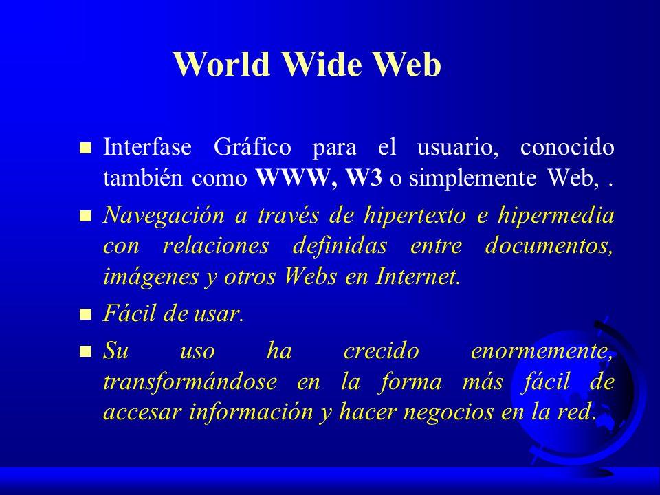 World Wide Web Interfase Gráfico para el usuario, conocido también como WWW, W3 o simplemente Web, .