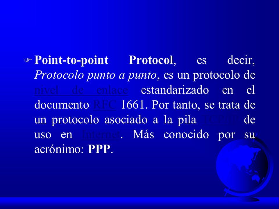 Point-to-point Protocol, es decir, Protocolo punto a punto, es un protocolo de nivel de enlace estandarizado en el documento RFC 1661.