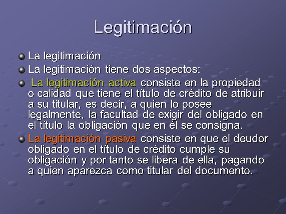 Legitimación La legitimación La legitimación tiene dos aspectos: