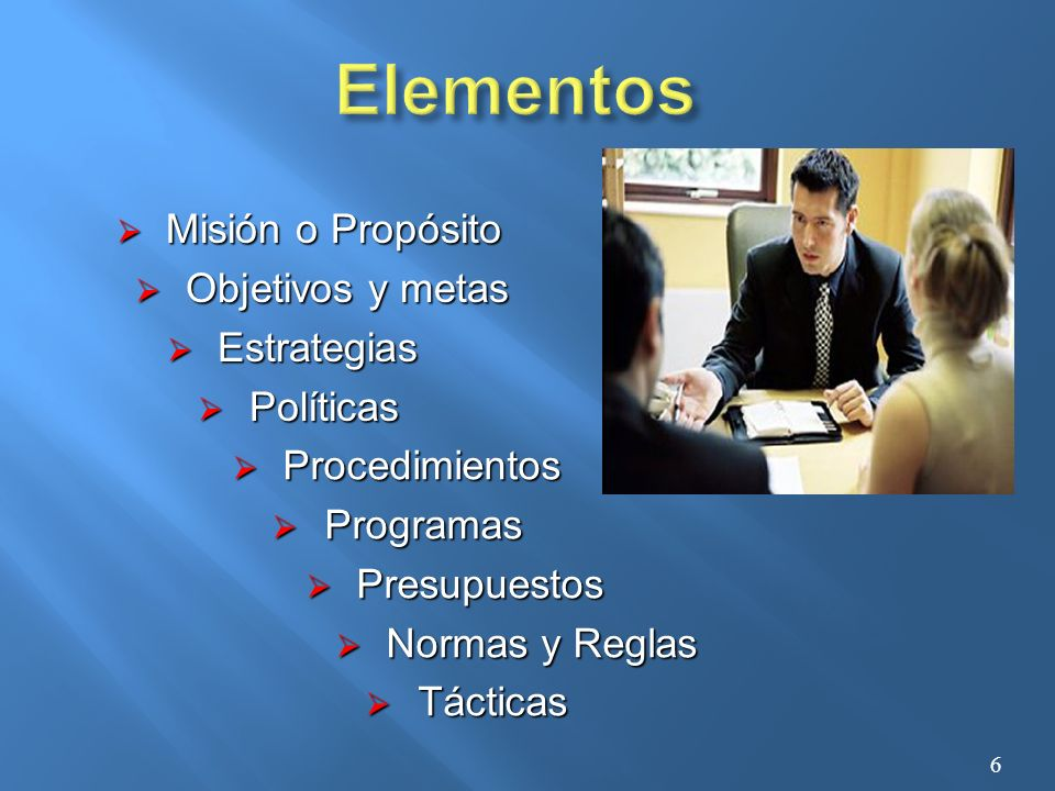 Elementos Misión o Propósito Objetivos y metas Estrategias Políticas