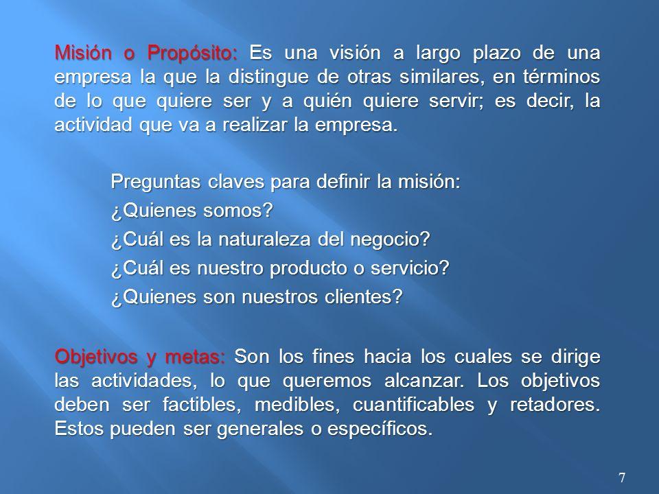 Misión o Propósito: Es una visión a largo plazo de una empresa la que la distingue de otras similares, en términos de lo que quiere ser y a quién quiere servir; es decir, la actividad que va a realizar la empresa.