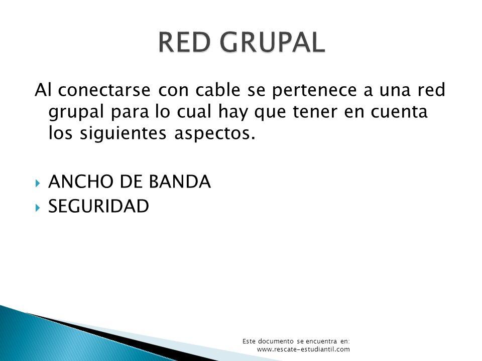 RED GRUPAL Al conectarse con cable se pertenece a una red grupal para lo cual hay que tener en cuenta los siguientes aspectos.