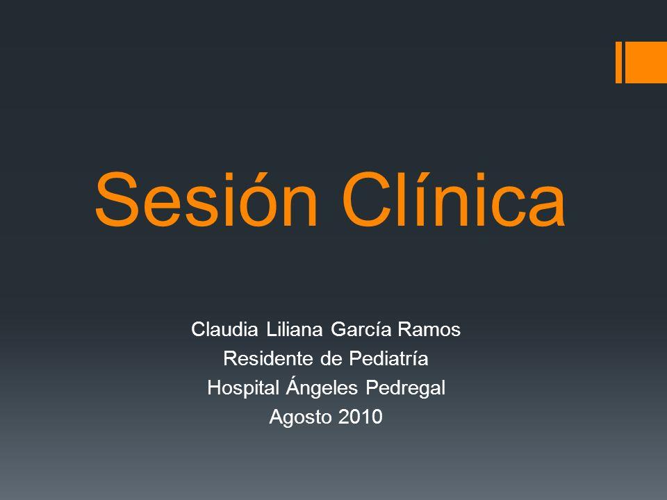 Sesión Clínica Claudia Liliana García Ramos Residente de Pediatría