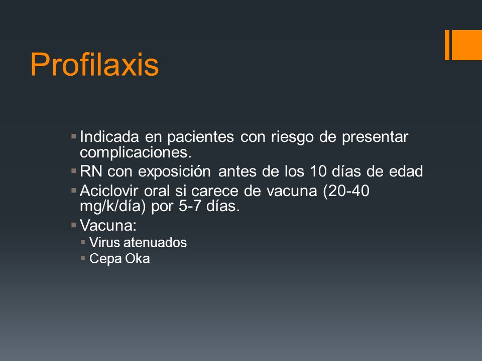 ProfilaxisIndicada en pacientes con riesgo de presentar complicaciones. RN con exposición antes de los 10 días de edad.