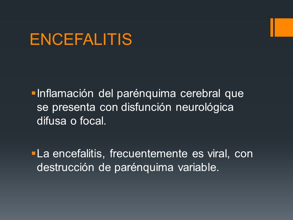 ENCEFALITIS Inflamación del parénquima cerebral que se presenta con disfunción neurológica difusa o focal.