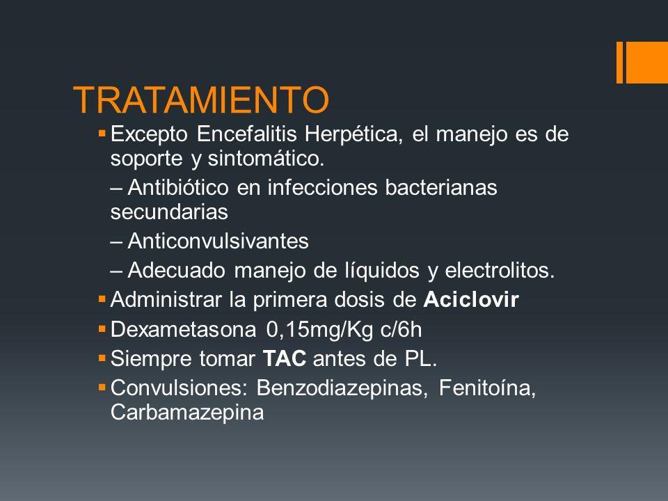 TRATAMIENTOExcepto Encefalitis Herpética, el manejo es de soporte y sintomático. – Antibiótico en infecciones bacterianas secundarias.