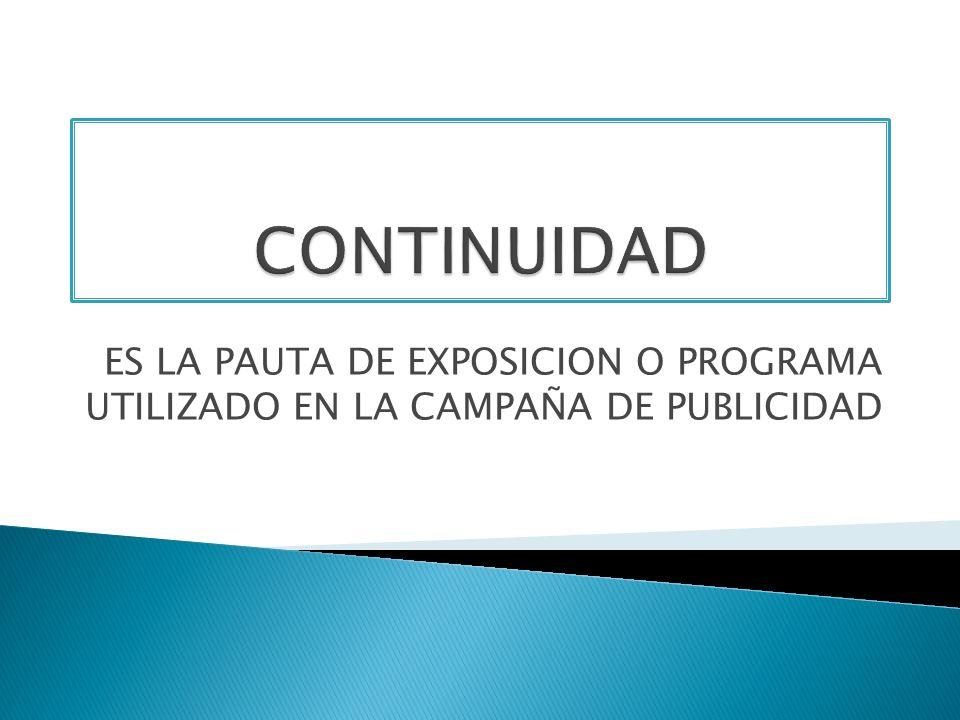 CONTINUIDAD ES LA PAUTA DE EXPOSICION O PROGRAMA UTILIZADO EN LA CAMPAÑA DE PUBLICIDAD