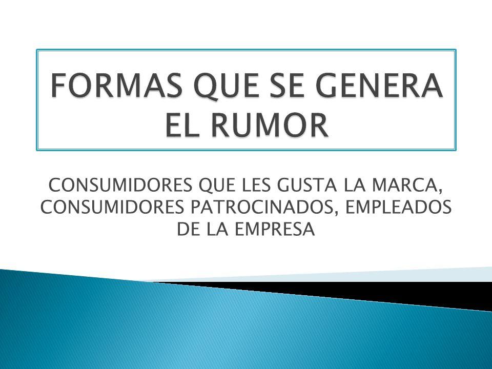 FORMAS QUE SE GENERA EL RUMOR