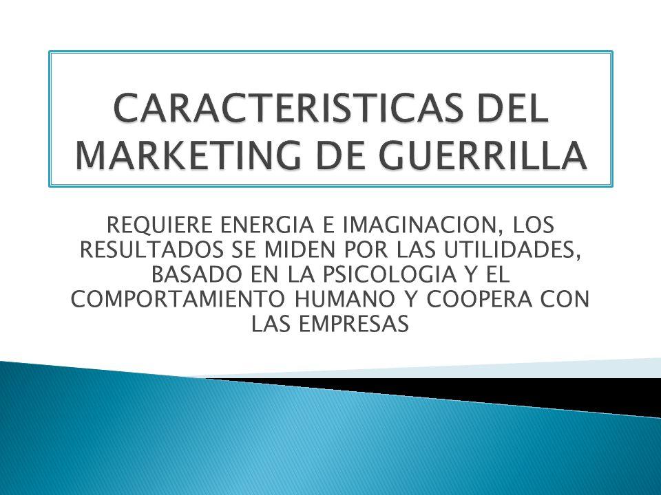 CARACTERISTICAS DEL MARKETING DE GUERRILLA