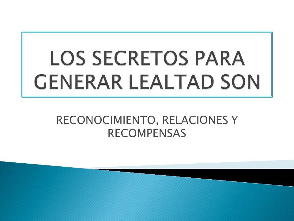 LOS SECRETOS PARA GENERAR LEALTAD SON