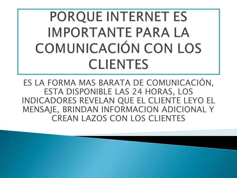 PORQUE INTERNET ES IMPORTANTE PARA LA COMUNICACIÓN CON LOS CLIENTES