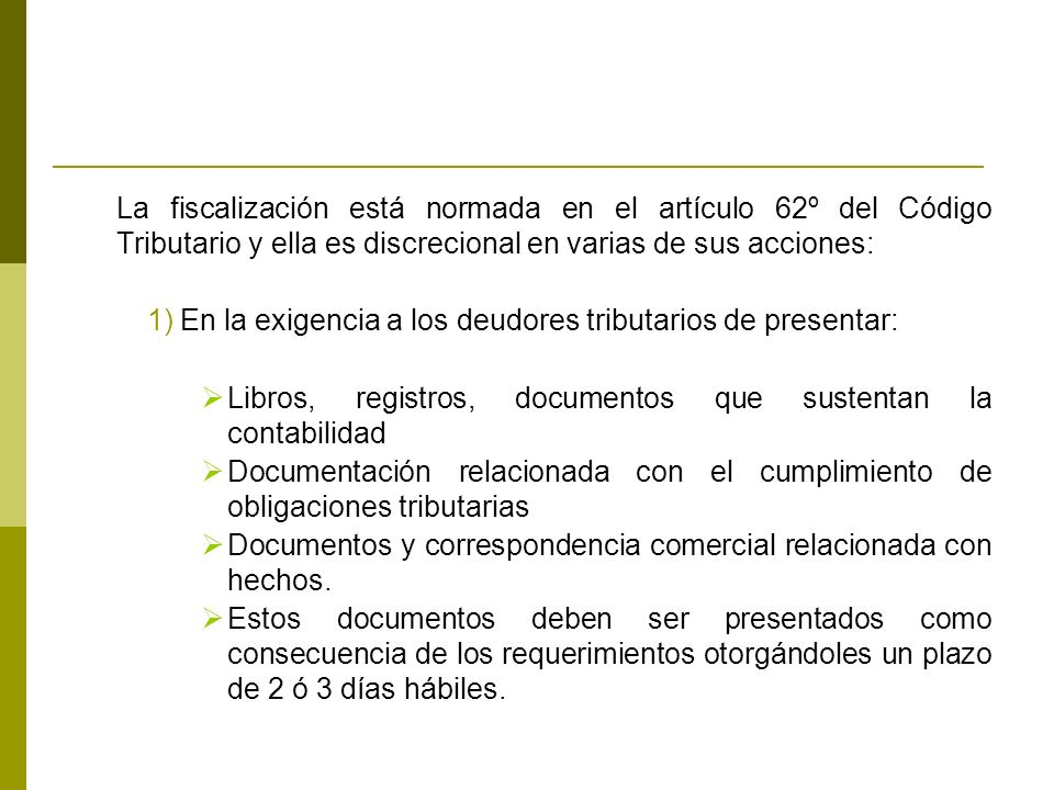 La fiscalización está normada en el artículo 62º del Código Tributario y ella es discrecional en varias de sus acciones: