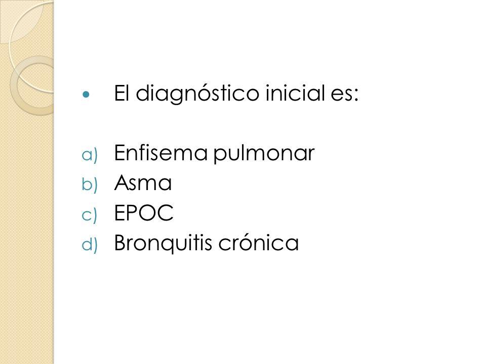 El diagnóstico inicial es: