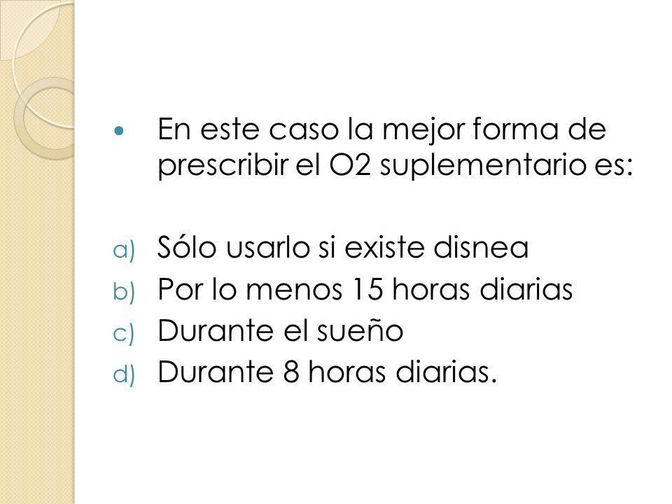 En este caso la mejor forma de prescribir el O2 suplementario es: