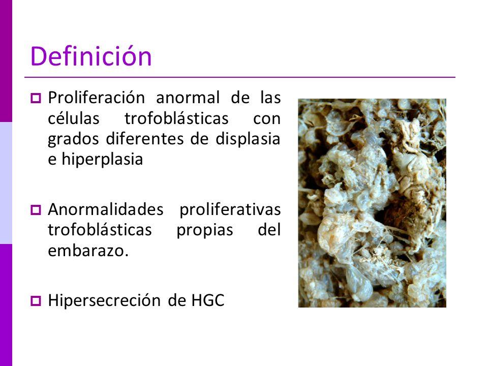Definición Proliferación anormal de las células trofoblásticas con grados diferentes de displasia e hiperplasia.