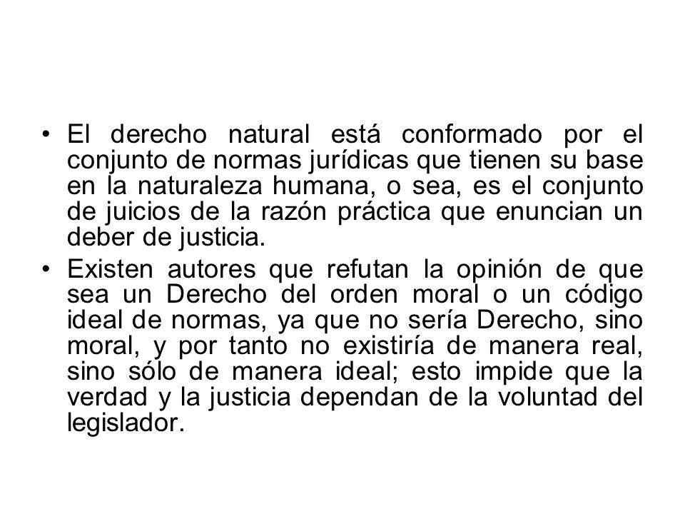 El derecho natural está conformado por el conjunto de normas jurídicas que tienen su base en la naturaleza humana, o sea, es el conjunto de juicios de la razón práctica que enuncian un deber de justicia.