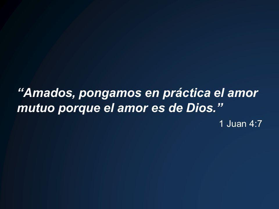 Amados, pongamos en práctica el amor mutuo porque el amor es de Dios