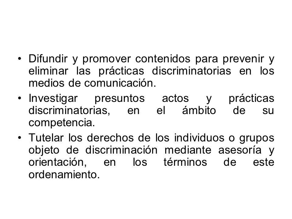 Difundir y promover contenidos para prevenir y eliminar las prácticas discriminatorias en los medios de comunicación.
