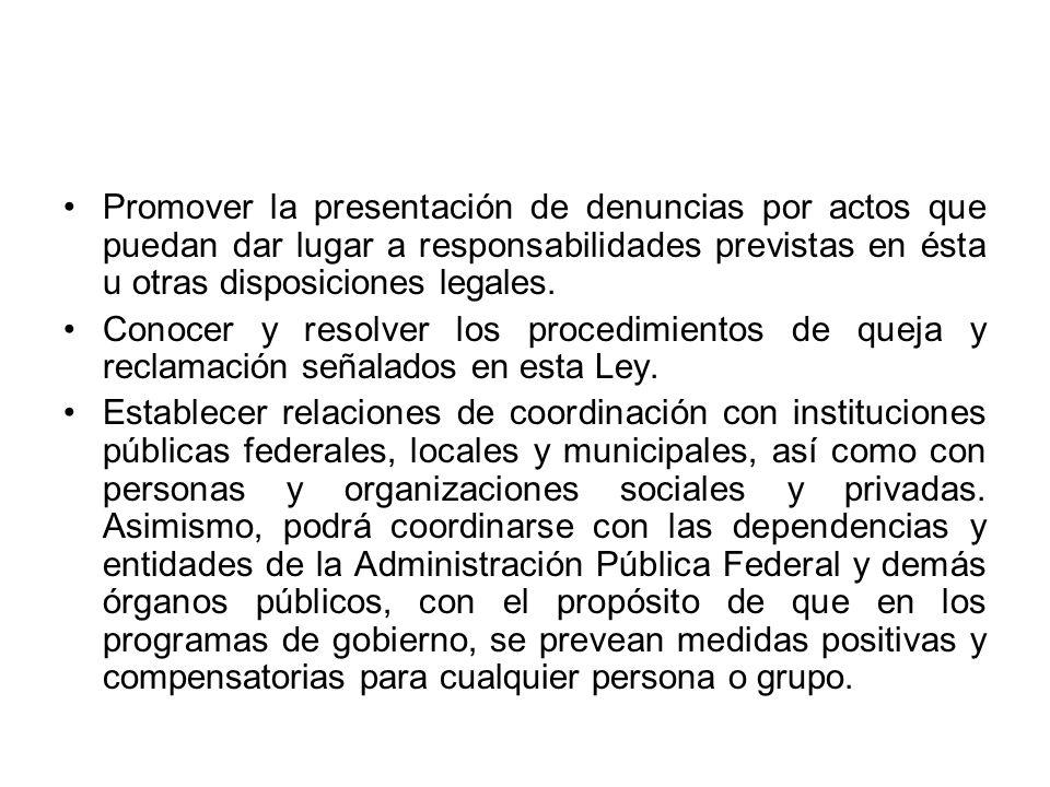 Promover la presentación de denuncias por actos que puedan dar lugar a responsabilidades previstas en ésta u otras disposiciones legales.