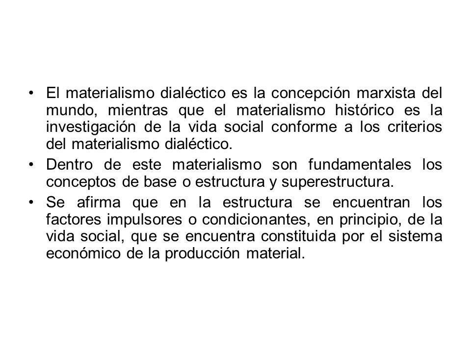 El materialismo dialéctico es la concepción marxista del mundo, mientras que el materialismo histórico es la investigación de la vida social conforme a los criterios del materialismo dialéctico.