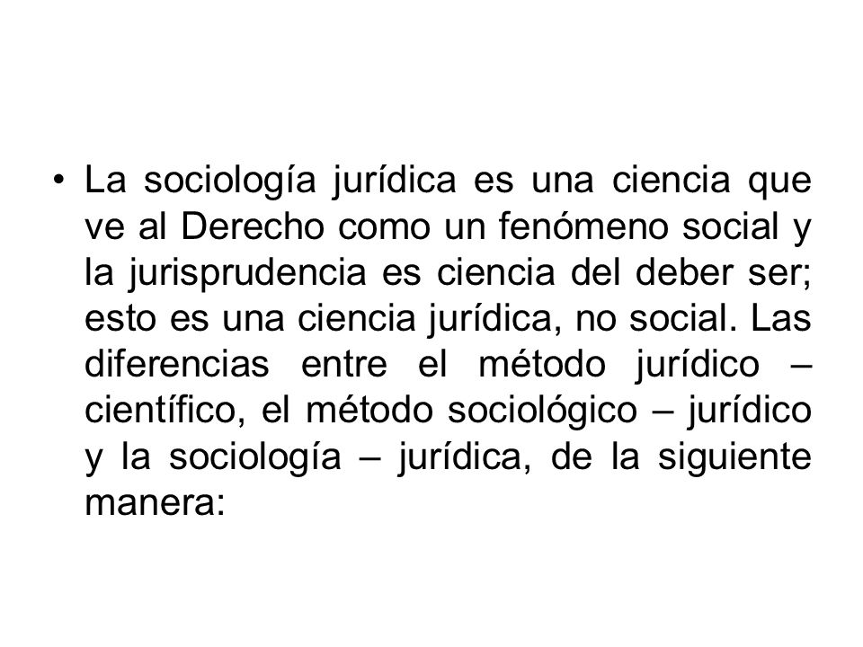 La sociología jurídica es una ciencia que ve al Derecho como un fenómeno social y la jurisprudencia es ciencia del deber ser; esto es una ciencia jurídica, no social.