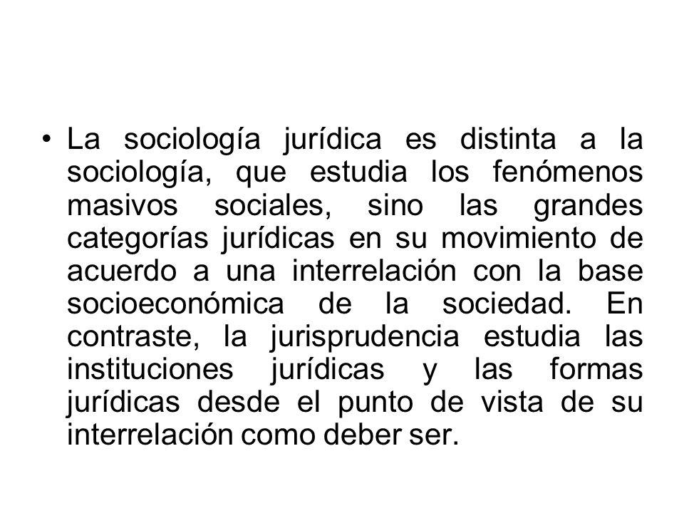 La sociología jurídica es distinta a la sociología, que estudia los fenómenos masivos sociales, sino las grandes categorías jurídicas en su movimiento de acuerdo a una interrelación con la base socioeconómica de la sociedad.