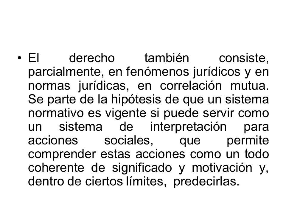 El derecho también consiste, parcialmente, en fenómenos jurídicos y en normas jurídicas, en correlación mutua.