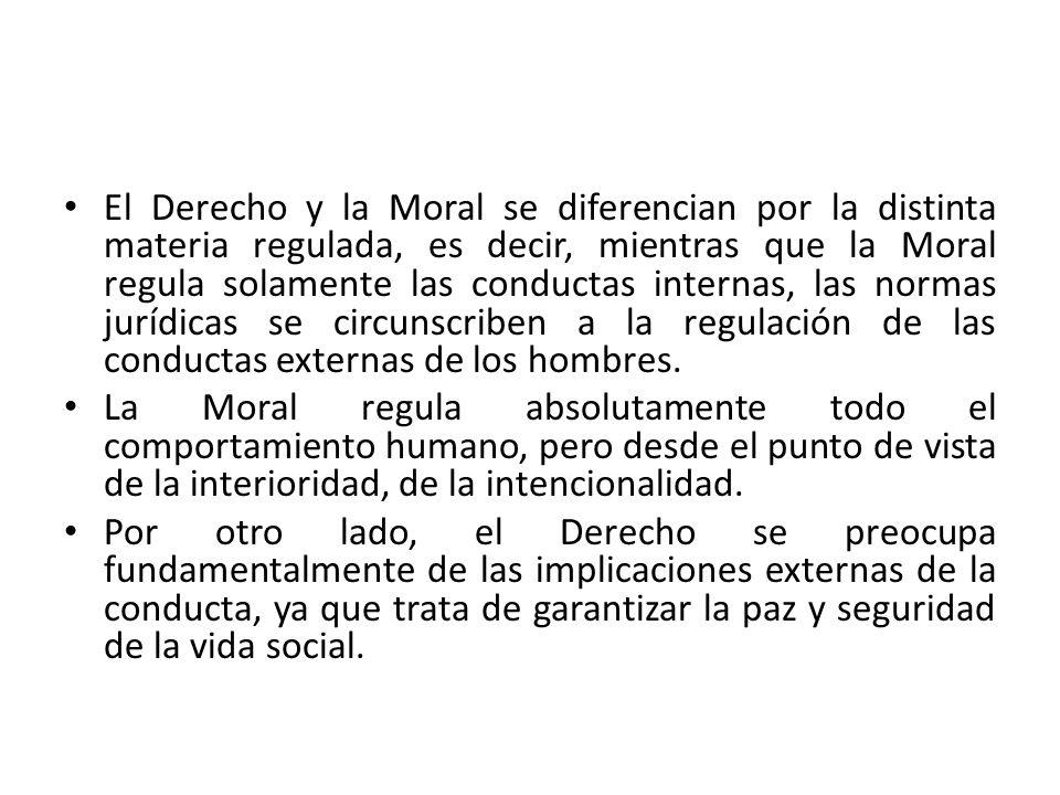 El Derecho y la Moral se diferencian por la distinta materia regulada, es decir, mientras que la Moral regula solamente las conductas internas, las normas jurídicas se circunscriben a la regulación de las conductas externas de los hombres.