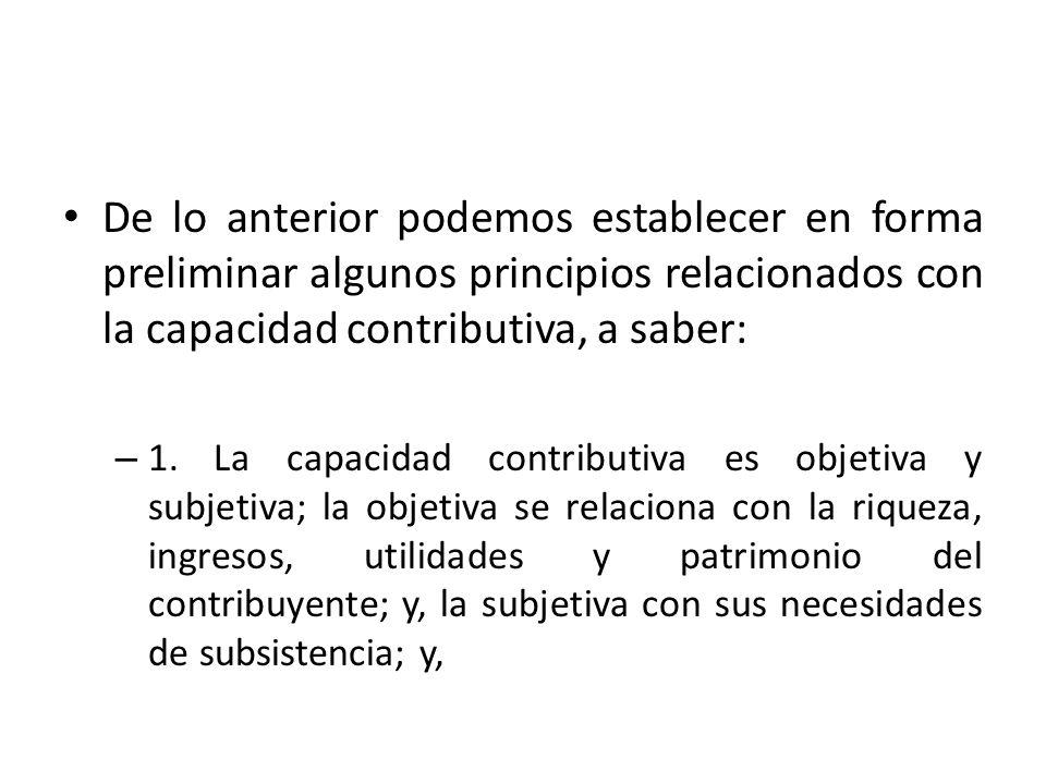 De lo anterior podemos establecer en forma preliminar algunos principios relacionados con la capacidad contributiva, a saber: