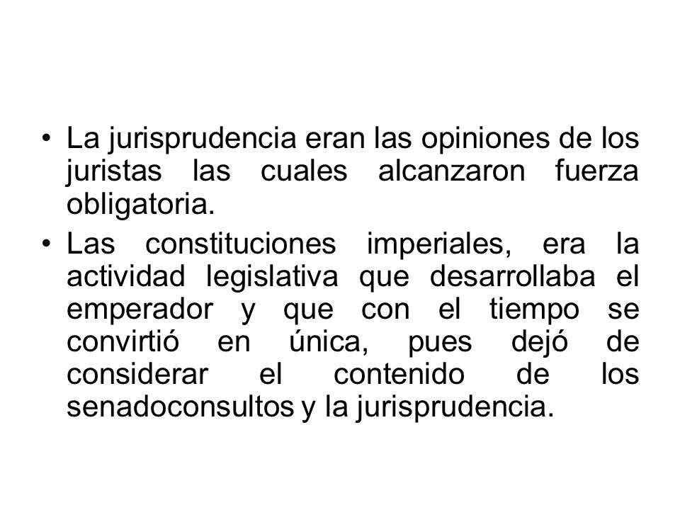 La jurisprudencia eran las opiniones de los juristas las cuales alcanzaron fuerza obligatoria.