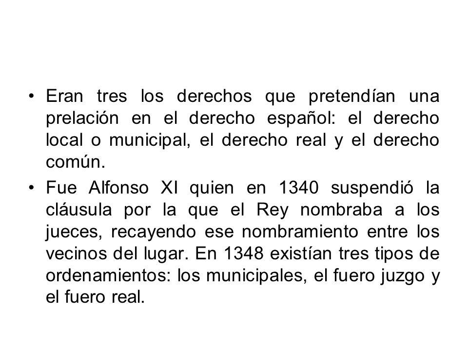 Eran tres los derechos que pretendían una prelación en el derecho español: el derecho local o municipal, el derecho real y el derecho común.