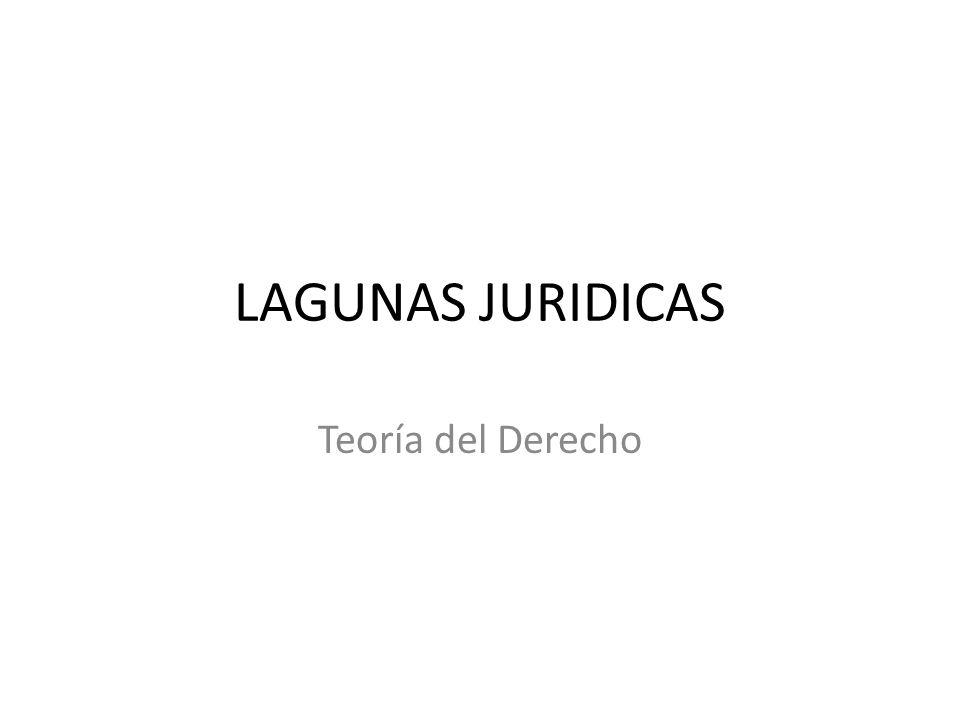 LAGUNAS JURIDICAS Teoría del Derecho