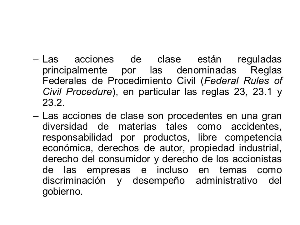Las acciones de clase están reguladas principalmente por las denominadas Reglas Federales de Procedimiento Civil (Federal Rules of Civil Procedure), en particular las reglas 23, 23.1 y 23.2.